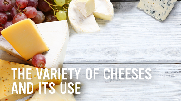 The variety of cheeses and its use