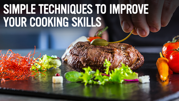Improve your cooking skills with these simple techniques