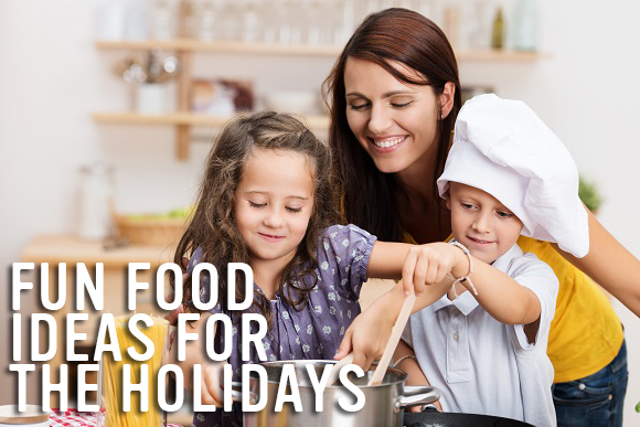 Fun food ideas for the holidays