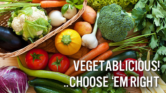 Vegetablicious! Choose 'em right!